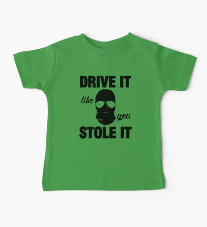 DRIVE IT like you STOLE IT (2) Baby Tee