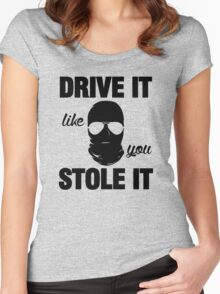 DRIVE IT like you STOLE IT (2) Women's Fitted Scoop T-Shirt