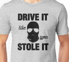 DRIVE IT like you STOLE IT (2) Unisex T-Shirt