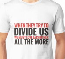 When They Try to Divide Us We Must Love Each Other All The More Unisex T-Shirt