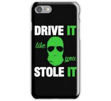 DRIVE IT like you STOLE IT (3) iPhone Case/Skin