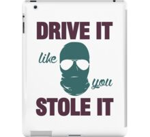 DRIVE IT like you STOLE IT (4) iPad Case/Skin