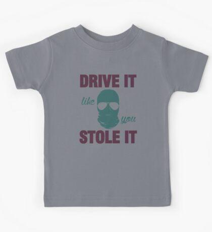 DRIVE IT like you STOLE IT (4) Kids Tee