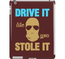 DRIVE IT like you STOLE IT (6) iPad Case/Skin