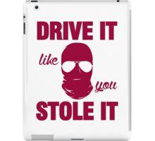 DRIVE IT like you STOLE IT (7) iPad Case/Skin