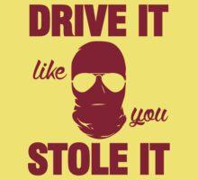 DRIVE IT like you STOLE IT (7) Kids Tee