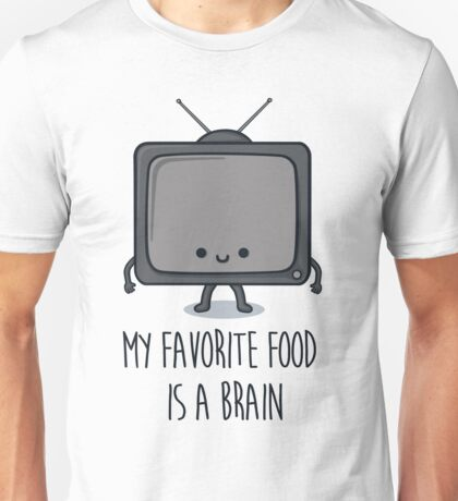 My Favorite Food Is A Brain Unisex T-Shirt
