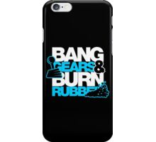 BANG GEARS  & BURN RUBBER (1) iPhone Case/Skin