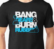 BANG GEARS  & BURN RUBBER (1) Unisex T-Shirt