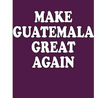 Make Guatemala Great Again Photographic Print