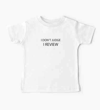 I don't judge. I REVIEW Baby Tee