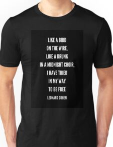 LIKE A BIRD ON THE WIRE Unisex T-Shirt