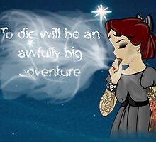 to die will be an awfully big adventure. by alw1234