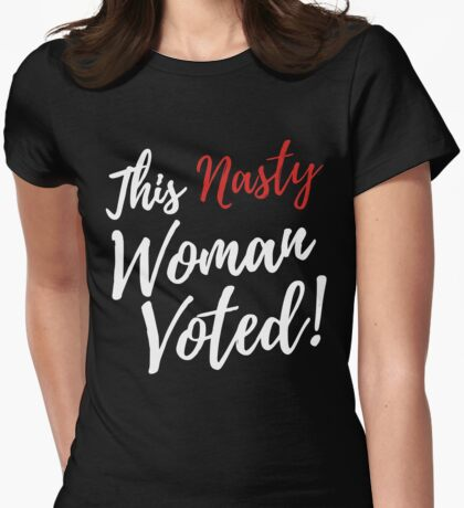 This Nasty Woman Voted and I'm Still With Her! (White text) Womens Fitted T-Shirt
