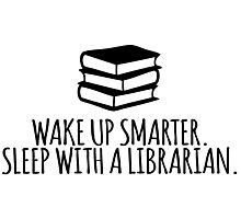 Funny 'Wake Up Smarter. Sleep With a Librarian' T-Shirt and Gifts Photographic Print