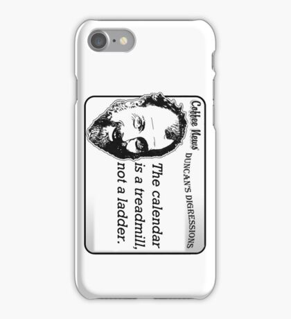 The calendar is a treadmill, not a ladder iPhone Case/Skin