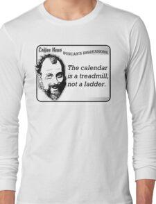 The calendar is a treadmill, not a ladder Long Sleeve T-Shirt