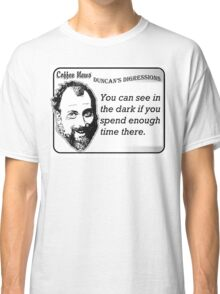 You can see in the dark if you spend enough time there. Classic T-Shirt