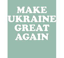 Make Ukraine Great Again Photographic Print