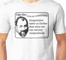 Imagination takes us further than what we can merely comprehend Unisex T-Shirt