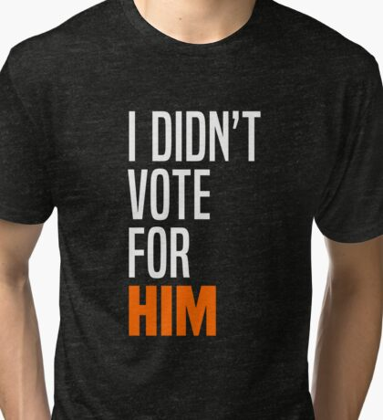 I Didn't Vote for Him Tri-blend T-Shirt