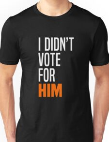 I Didn't Vote for Him Unisex T-Shirt