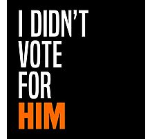 I Didn't Vote for Him Photographic Print