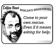 Come to your own rescue.  Even if it means asking for help. Photographic Print