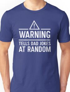 Warning. Tells dad jokes at random Unisex T-Shirt