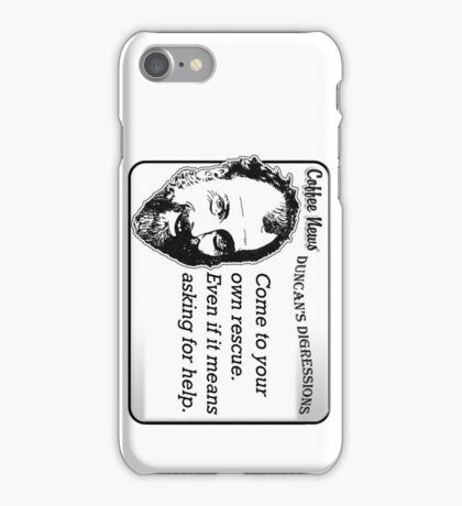 Come to your own rescue.  Even if it means asking for help. iPhone Case/Skin