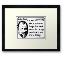Pretending to be polite and actually being polite are the same thing. Framed Print