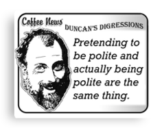Pretending to be polite and actually being polite are the same thing. Canvas Print