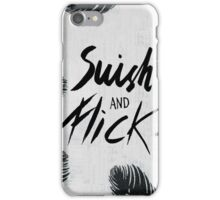 Swish and Flick! iPhone Case/Skin