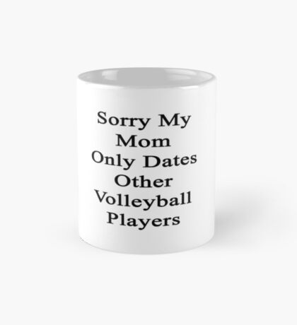 Sorry My Mom Only Dates Other Volleyball Players  Mug