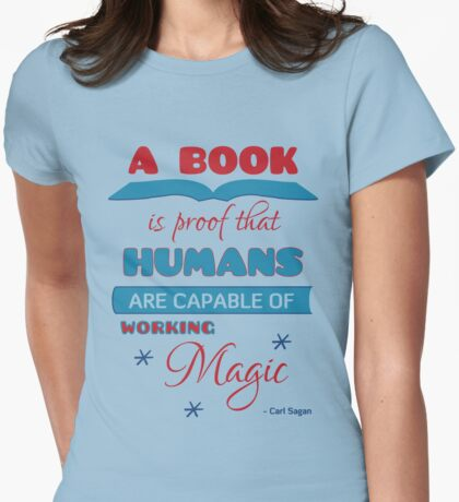 A book is proof that humans are capable of working magic Womens Fitted T-Shirt