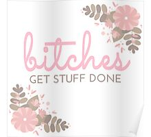 Bitches Get Stuff Done Poster