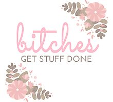 Bitches Get Stuff Done Photographic Print