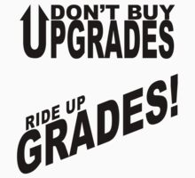 Don't Buy Upgrades, Ride Up Grades! One Piece - Short Sleeve