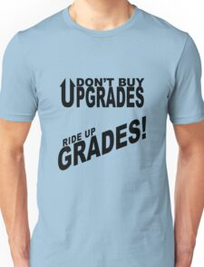 Don't Buy Upgrades, Ride Up Grades! Unisex T-Shirt
