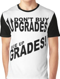 Don't Buy Upgrades, Ride Up Grades! Graphic T-Shirt