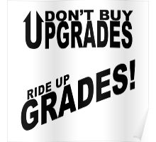 Don't Buy Upgrades, Ride Up Grades! Poster