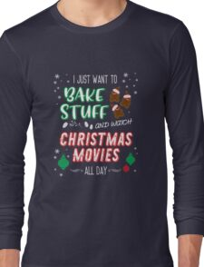 I just want to bake stuff and watch Christmas movies Long Sleeve T-Shirt