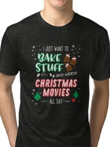 I just want to bake stuff and watch Christmas movies Tri-blend T-Shirt