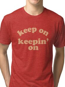 Keep On Keepin' On Tri-blend T-Shirt