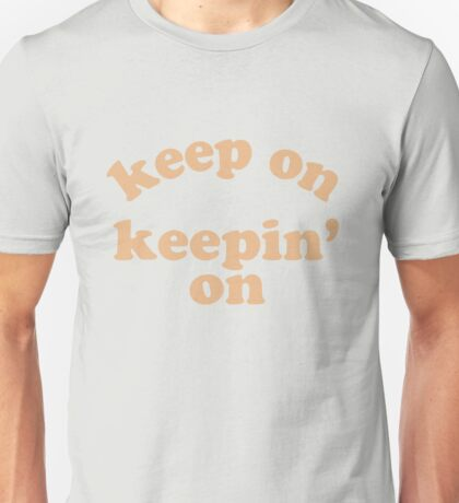 Keep On Keepin' On Unisex T-Shirt