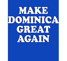 Make Dominica Great Again Photographic Print