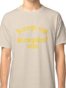 Keep On Keepin' On (Yellow) Classic T-Shirt