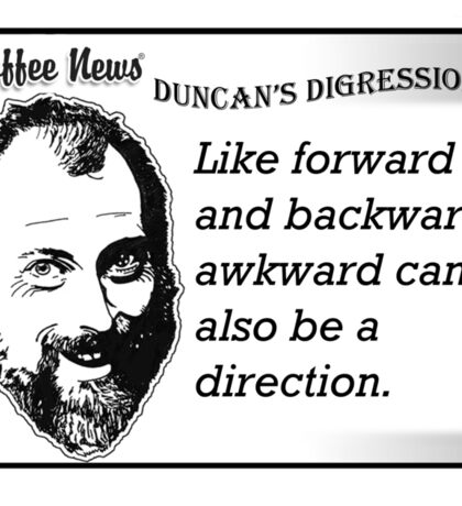 Like forward and backward, awkward can also be a direction. Sticker