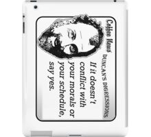 If it doesn't conflict with your morals or your schedule, say yes. iPad Case/Skin