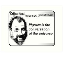 Physics is the conversation of the universe. Art Print